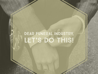 Dear Funeral Industry, Let's Do This!