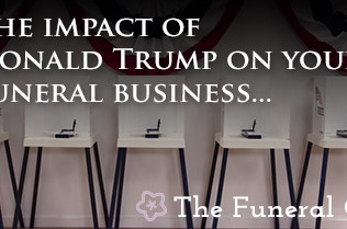 The Impact of Donald Trump on your Funeral Business