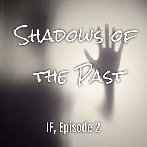 IF Ep 2 - Shadows of the Past