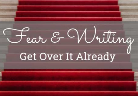 Fear & Writing: Get Over It Already