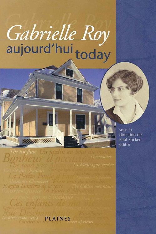 Gabrielle Roy : Aujourd'hui/Today