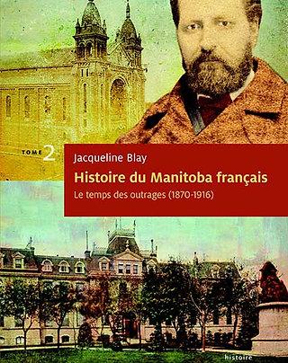 Histoire du Manitoba français : Le temps des outrages (tome 2)