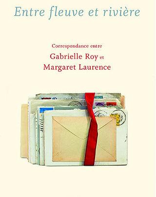 Entre fleuve et rivière: Correspondance entre Gabrielle Roy et Margaret Laurence