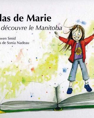 L'Atlas de Marie : Marie découvre le Manitoba