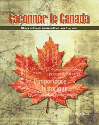 Façonner le Canada : Histoire du Canada depuis les débuts jusqu'à nos jours 11e