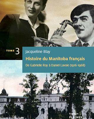 Histoire du Manitoba français : De Gabrielle Roy à Daniel Lavoie (tome 3)