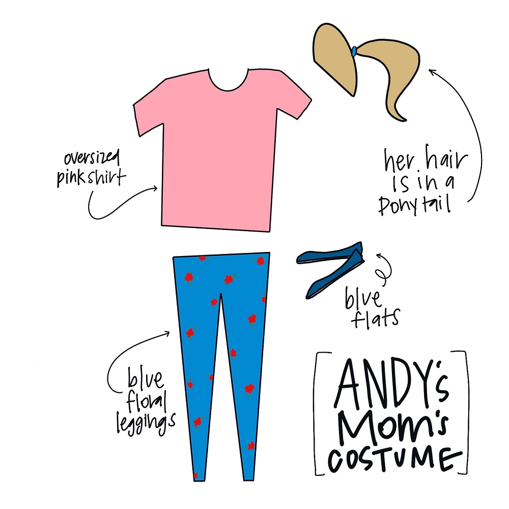 Break down of what you need for Andy's Mom's Costume. Oversized pink shirt, blue floral leggings, blue flats, and be sure to put your hair in a ponytail.