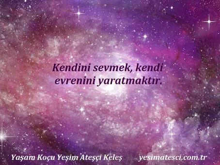 Kendini sevmek, kendi evrenini yaratmaktır.