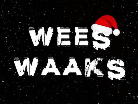 WEES WAAKS!