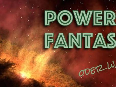 Powerfantasy oder Fantasypower – ja was denn jetzt?