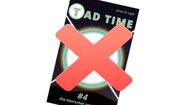 Tad Time Teil 4 erscheint so nicht!