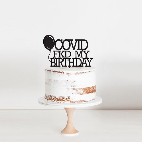 COVID Fkd my Birthday - Cake Topper