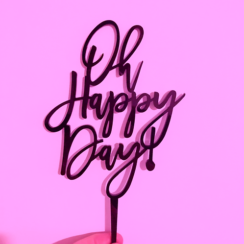 Oh Happy Day! - Cake Topper