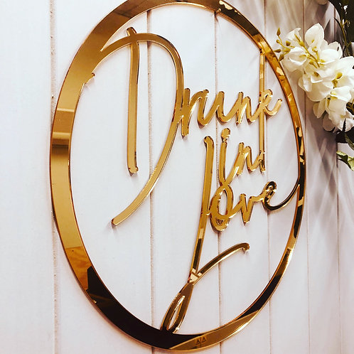 Drunk in Love  - Acrylic or Wooden Hoop Sign
