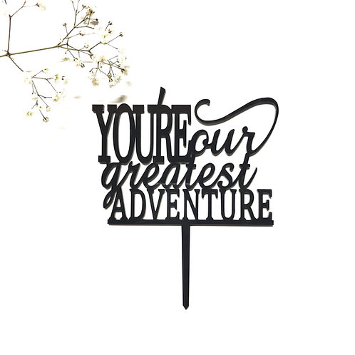 You're OUR Greatest Adventure
