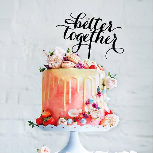 Better Together Scripted - Cake Topper