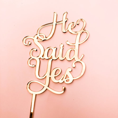 He Said Yes - Cake Topper