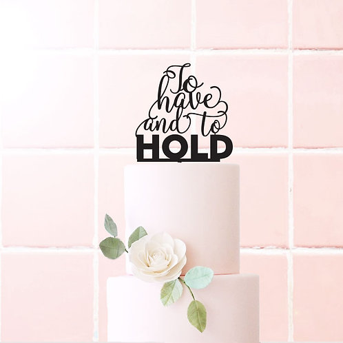 To have and to Hold - Cake Topper