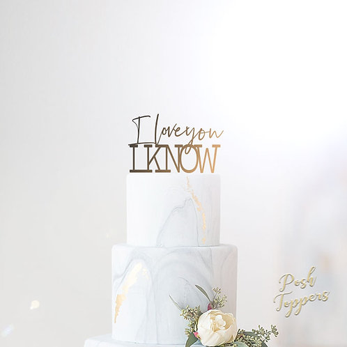 I love you I KNOW - Wedding Cake Topper