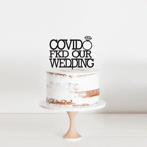 COVID Fkd our Wedding - Cake Topper