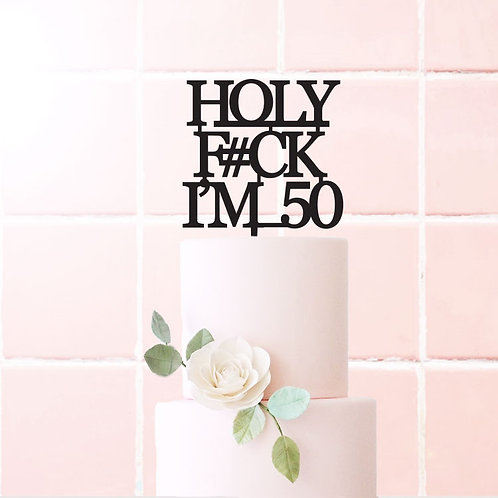Holy F Im 50 ( any age ) - Cake Topper
