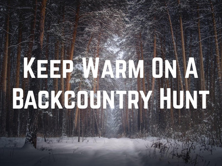 How To Keep Warm On a Backcountry Hunt