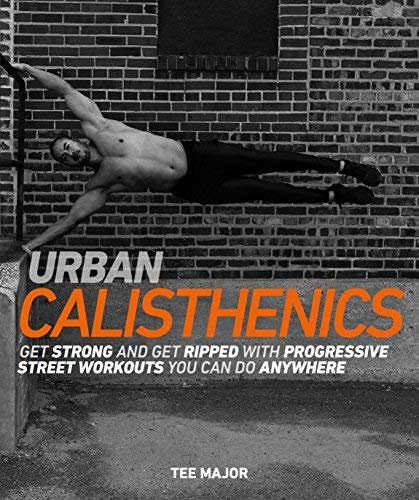 URBAN CALISTHENICS: GET STRONG AND GET RIPPED WITH PROGRESSIVE STREET WORKOUTS Y