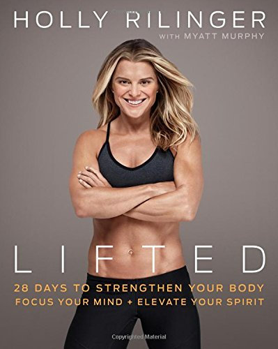 LIFTED: 28 DAYS TO FOCUS YOUR MIND, STRENGTHEN YOUR BODY & ELEVATE YOUR SPIRIT