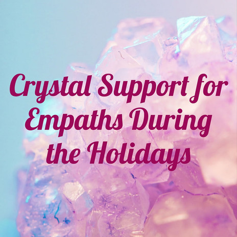 Crystals to Support Empaths During the Holiday Season