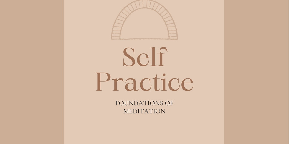 Self-Practice ~ Foundations of Meditation