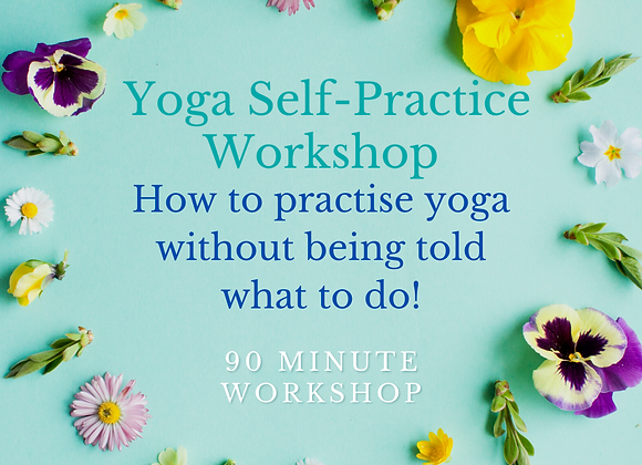 Yoga Self-Practice - How to practise yoga without being told what to do!