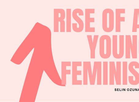 Rise of a Young Feminist– Selin Ozunaldim