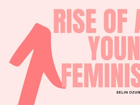 Rise of a Young Feminist– Selin Ozunaldim