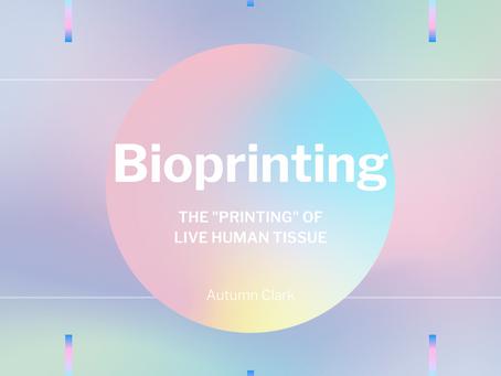 "Bioprinting—The ""printing"" of live human tissue - Autumn Clark"