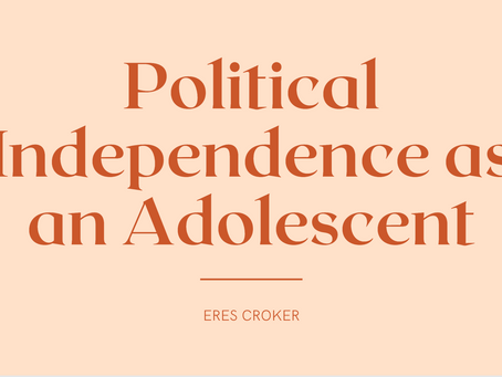 Political Independence as an Adolescent - Eres Croker