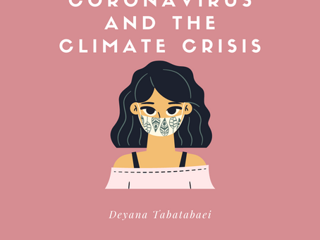 Harsh Realities: The Correlation Between Coronavirus and the Climate Crisis - Deyana Tabatabaei