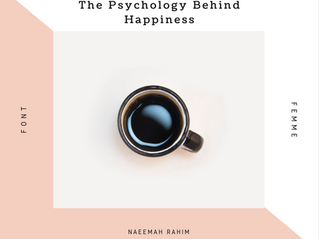 The Psychology Behind Happiness - Naeemah Rahim