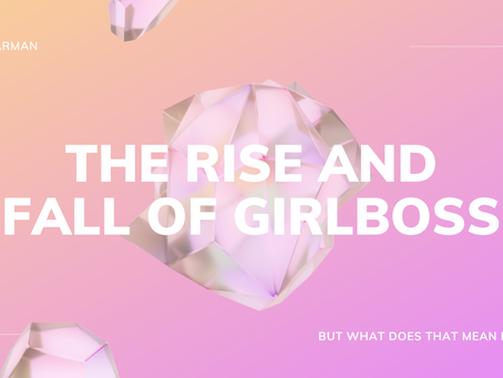 The Rise and Fall of Girlboss — But What Does that Mean for Us? - Avni Barman
