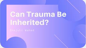 Can Trauma Be Inherited? - Shejuti Wahed