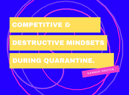 Competitive and Destructive Mindsets During Quarantine – Hannah Nguyen