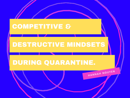 Competitive and Destructive Mindsets During Quarantine – Hannah Nguyen