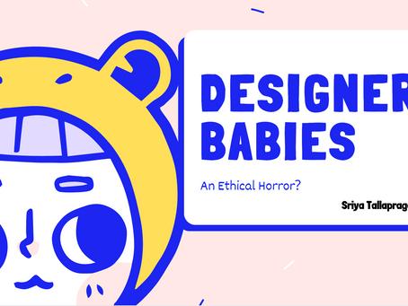 Designer Babies: An Ethical Horror? - Sriya Tallapragada
