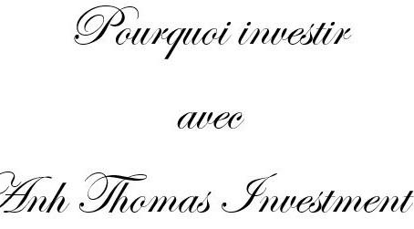 Pourquoi investir avec Anh Thomas Investment?