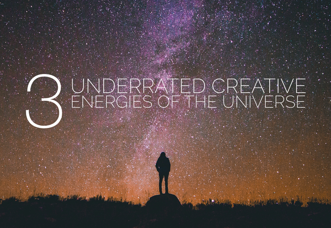 3 Underrated Creative Energies of the Universe