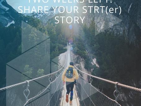 Two Weeks Left! - Share your STRT(er) Story