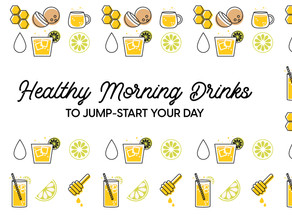 Healthy Morning Drinks To Jump-Start Your Day