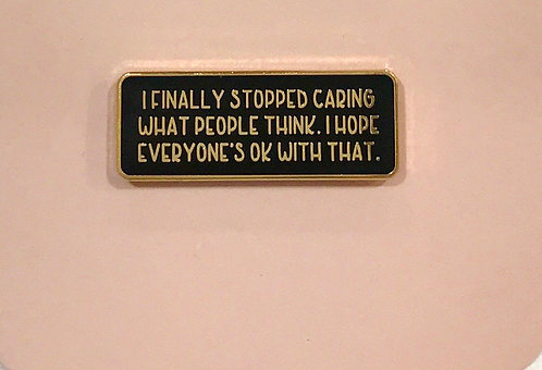 Enamel Pin- Quote- I finally stopped caring