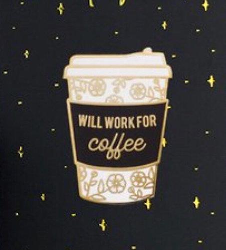 Enamel Pin- Work for Coffee