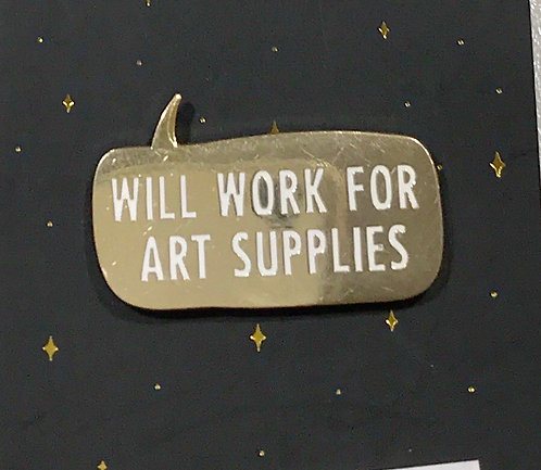Enamel Pin- Quote- Will work for art supplies