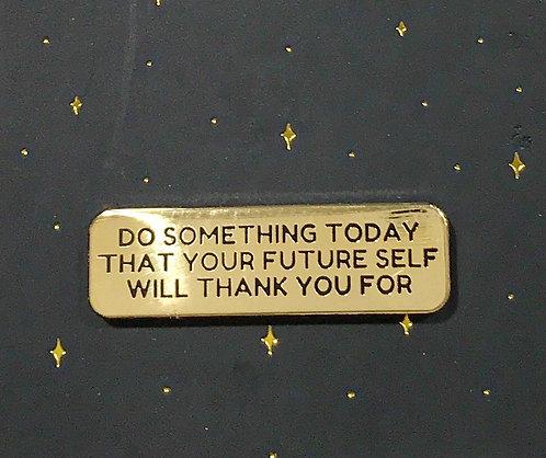 Enamel Pin- Quote- do something today